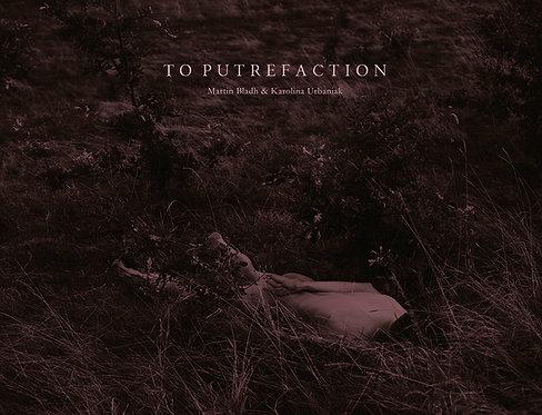 To Putrefaction by Martin Bladh & Karolina Urbaniak
