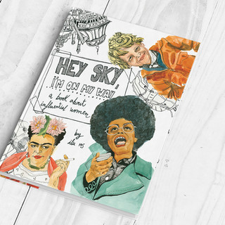 HEY SKY, I'M ON MY WAY: A BOOK ABOUT INFLUENTIAL WOMEN