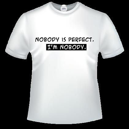 "Vetement, textile, tshirt imprimé : ""NOBODY is perfect.  I'm nobody."""