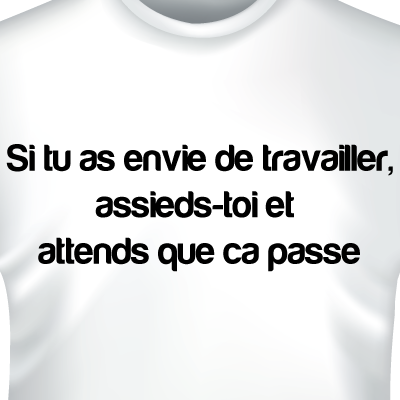si-tu-as-envie-de-travailler-assieds-toi-et-attends-que-ca-passe-zoom-tshirts