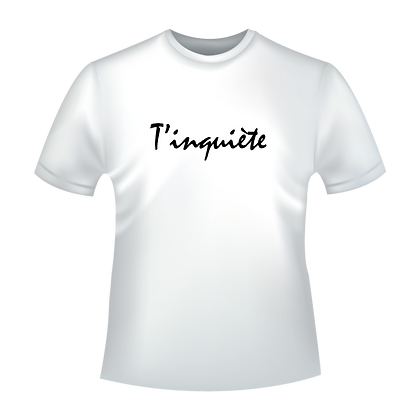 """Textiles aux choix marqués """"T'inquiète"""" à partir de 9,99€, t-shirts,polos, chemise, avec des encres éco-solvants à Bordeaux"""