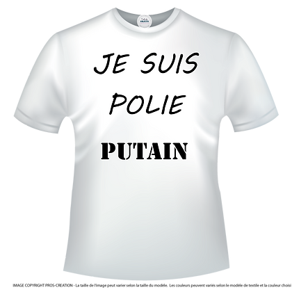 """Tshirt (ou polo, chemise, sweat, body...) marqué avec humour ou pas : """"Je suis polie Putain ou Je suis polie Putain"""""""