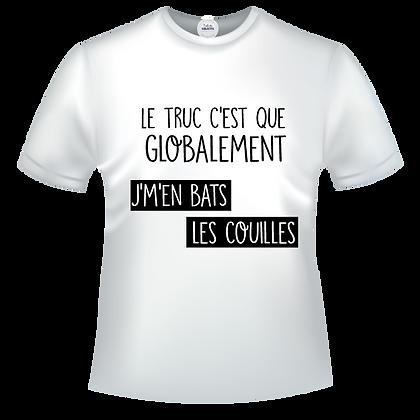 T-shirt imprimé éco-solvant avec texte : Le truc c'est que globalement je m'en bats les couilles