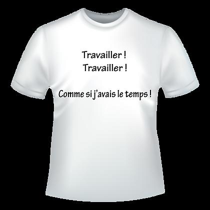 """T-shirts, Polos, Chemise aux choix marqués à partir de 9,99€ imprimé """"Travailler! Travailler ! Comme si j'avais le temps"""""""