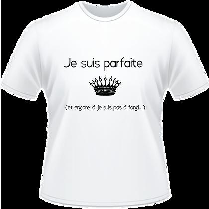 Tshirt imprimé : Je suis parfaite (et encore la je suis pas à fond) version féminin et masculin disponible pas cher