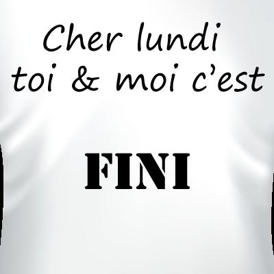 cher_lundi_toi_et_moi_c_est_finisZOOM