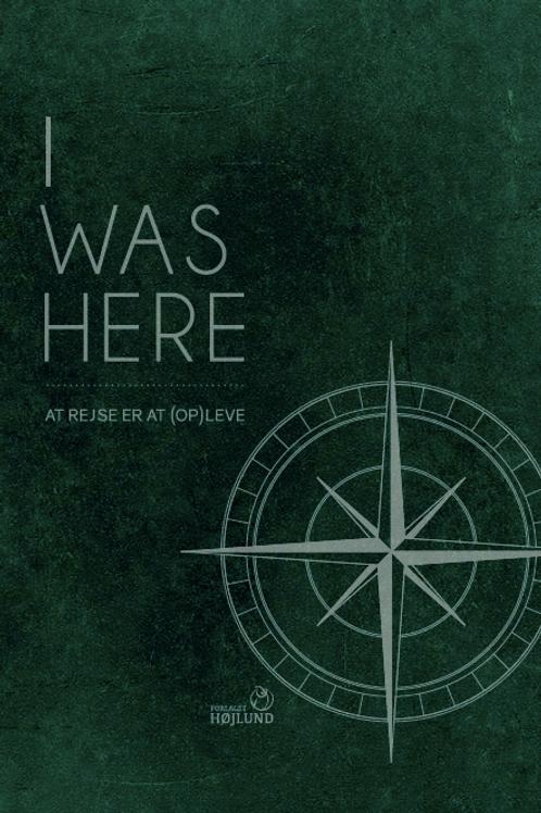 I WAS HERE - En rejsedagbog for livet