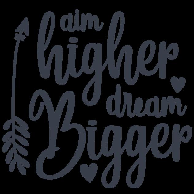 aim_higher_dream_bigger-01.png
