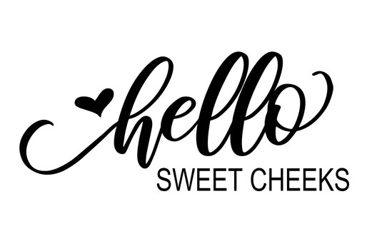 Hello Sweet Cheeks.jpg