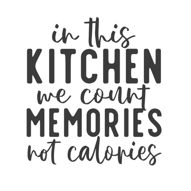 in this kitchen we count memories.png
