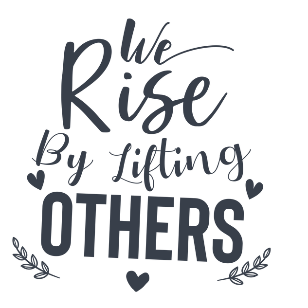 we_rise_by_lifting_others-01.png