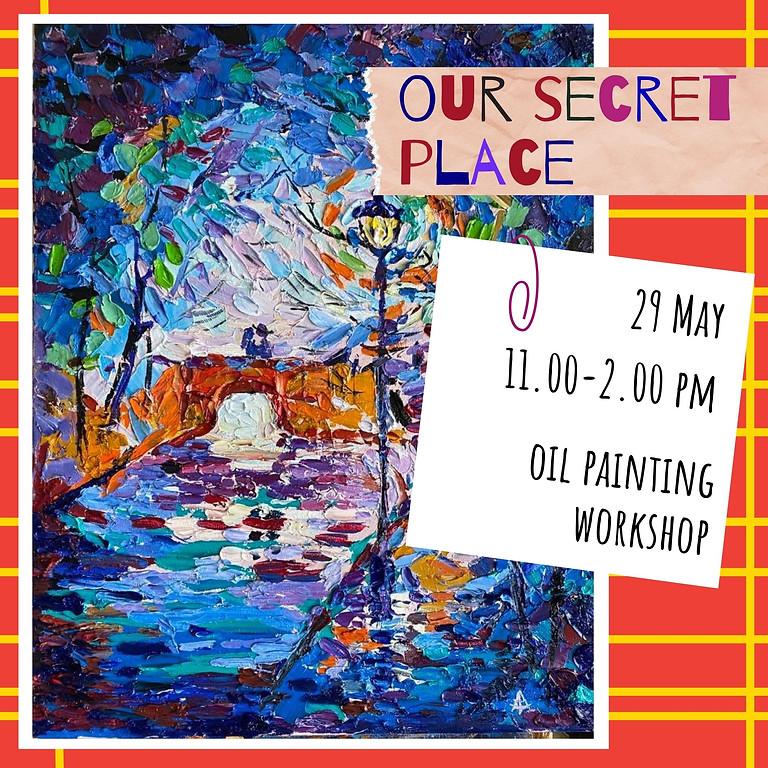 OUR SECRET PLACE - oil painting social workshop