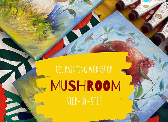 MUSHROOM - Oil painting workshop
