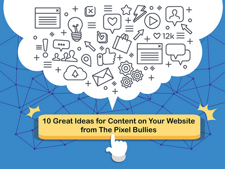 10 Great Ideas for Content on Your Website from The Pixel Bullies