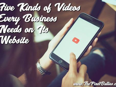 Five Kinds of Videos Every Business Needs on Its Website
