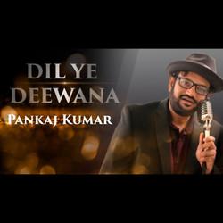 dil ye deewana | Pankaj Kumar