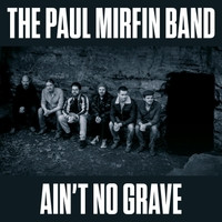 Review: 'Ain't No Grave' - Paul Mirfin Band
