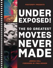 UNDEREXPOSED 50 GREATEST MOVIES NEVER MADE HC