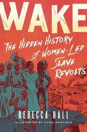 WAKE HIDDEN HISTORY WOMEN LED SLAVE REVOLTS GN