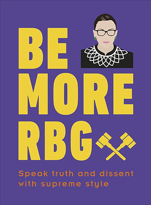 Be More RBG Speak Truth and Dissent with Supreme Style
