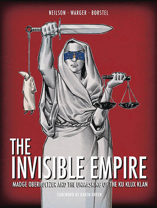 INVISIBLE EMPIRE MADGE OBERHOLTZER AND THE UNMASKING OF THE KU KLUX KLAN GN