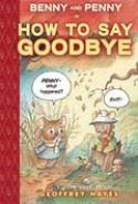 BENNY AND PENNY HOW TO SAY GOODBYE HC