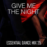 Give Me The Night - Essential Dance Mix 25.jpg