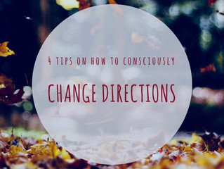 4 Tips on How to Consciously Change Directions