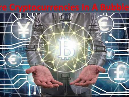 Are Cryptocurrencies In A Bubble?