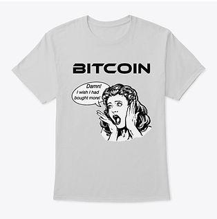 Bitcoin_Wish I Had Bought More_Tee Shirt