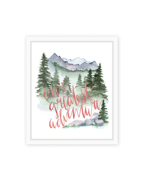 Our Greatest Adventure Print