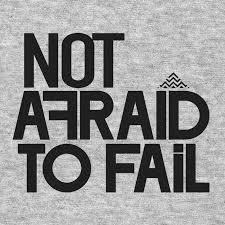 Never Be Afraid To Fail
