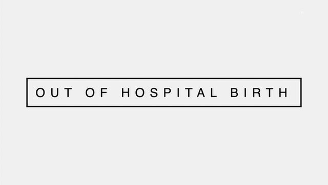 Out of Hospital Birth