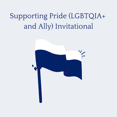 Supporting Pride (LGBTQIA+ and Ally) Invitational