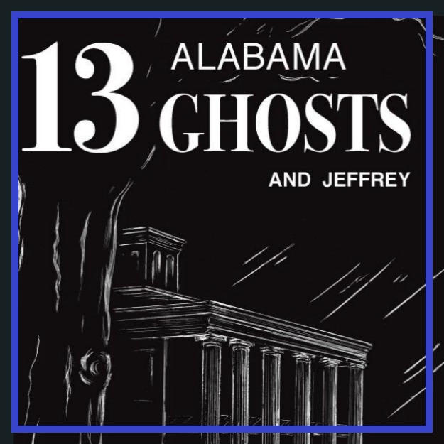 13 Alabama Ghosts and Jeffrey - Storytime
