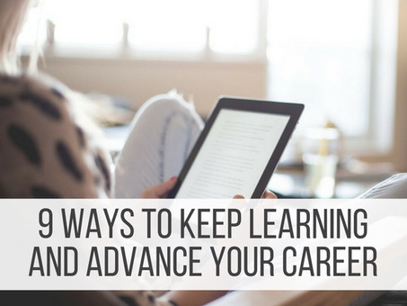 9 Ways to Keep Learning and Advance Your Career