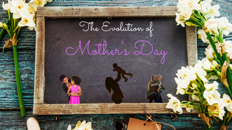 The Evolution of Mother's Day