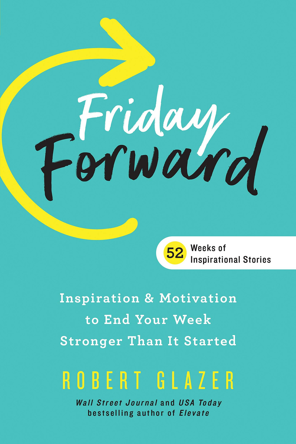 Friday Forward: Inspiration & Motivation to End Your Week Stronger Than It Started - by Robert Glazer