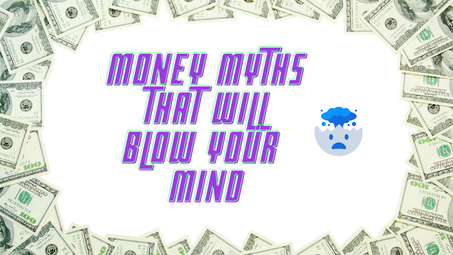 Money Myths that will Blow your Mind