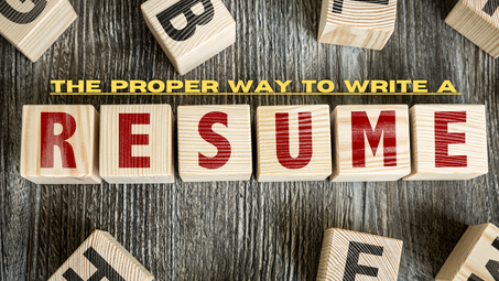 The Proper Way to Write a Resume