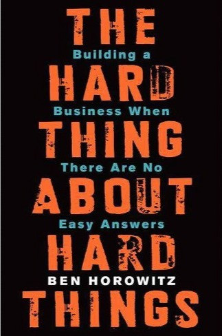 The Hard Thing About Hard Things - by Ben Horowitz