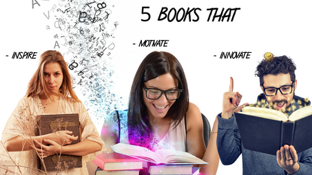 5 Books that Inspire, Motivate, & Innovate