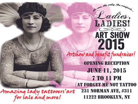 LADIES,LADIES! ART SHOW 2015 OPENS JUNE 11, 7 TO 11 PM, AT FORGET ME NOT TATTOO, BROOKLYN, NY