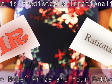 The Nobel Prize and Your Bottom Line: Predictable Irrationality