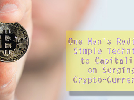 One Man's Radically Simple Technique to Capitalize on Surging Crypto-Currencies