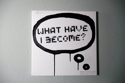 """""""What Have I Become?"""" 2016 Original Artwork"""