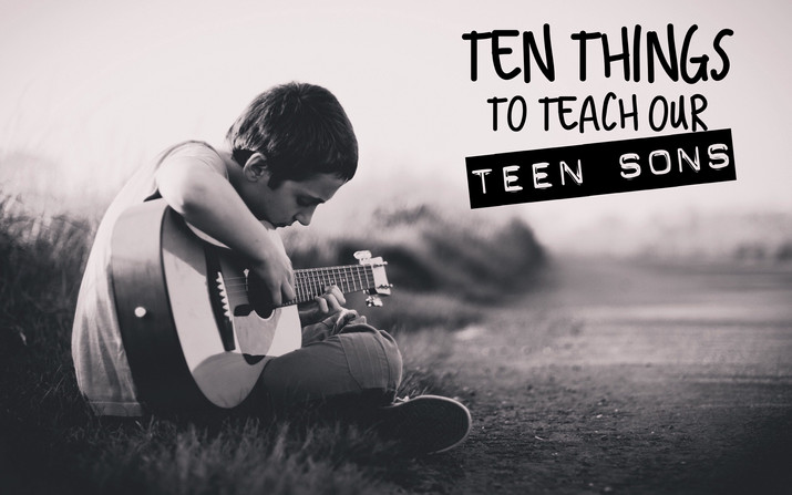 Ten Things to Teach Our Teen Sons