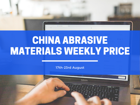China Abrasive Materials Weekly Price (17-23 Aug): Abrasive material prices tend to stabilize