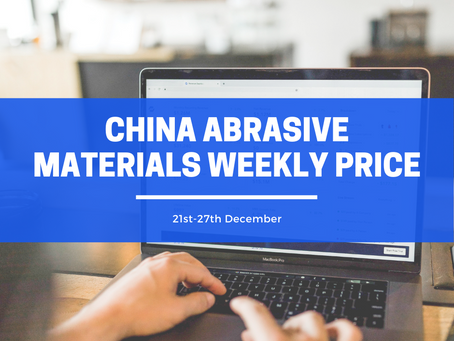 China Abrasive Materials Weekly Price (21-27Dec): Raw and auxiliary materials price continue to rise