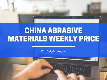 China Abrasive Materials Weekly Price (27 JUL-1 AUG): Cost pressure boosts prices to increase